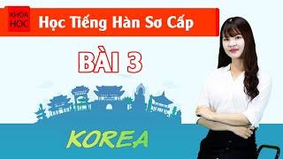 Học tiếng Hàn sơ cấp 1 Online - Bài 3 Đặc Điểm Của Tiếng Hàn P1