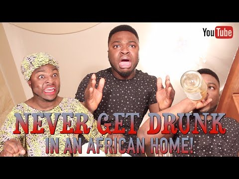 Never Get Drunk In An African Home!