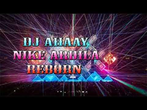 DJ AHAAY LAGU NIKE ARDILA REBORN PALING ENAK SEDUNIA ASEK