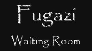.Fugazi - Waiting Room + LYRICS.