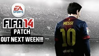FIFA 14 PATCH OUT NEXT WEEK!!!