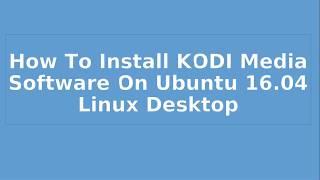 How To Install KODI 17 On Ubuntu 17.04,16.04 Linux || Installation of free cable TV Kodi17 on Ubuntu