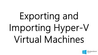 Exporting and Importing Hyper V Virtual Machines (Windows Server 2012 R2)