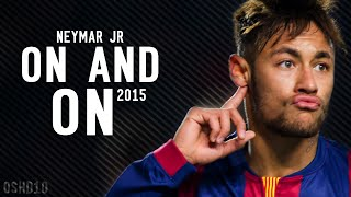 Neymar JR ● On & On | Goals & Skills - 2015