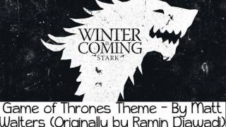 Game Of Thrones Theme Song (Remade by Matt Walters)