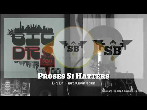 Proses Si Hatters- BigDri Feat Kevin Aden