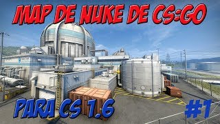 EL MAPA DE NUKE DE CS:GO PARA CS 1.6 /MAP HD