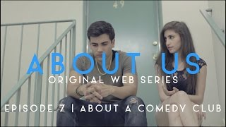 ABOUT US - Season 1 - Episode 7 - COMEDY CLUB
