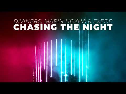 Diviners, Marin Hoxha & Exede - Chasing The Night