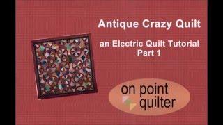Antique Crazy Quilt an Electric Quilt Tutorial