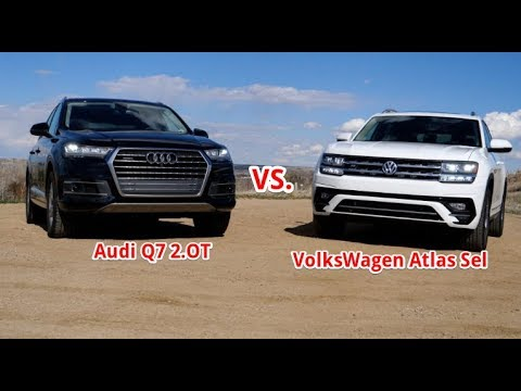 2018 VOLKSWAGEN ATLAS SEL VS. AUDI Q7 2.0T: FULLY LOADED ECONOMY MODEL OR ENTRY LEVEL LUXURY?