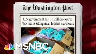 1.5M Expired N95 Masks Sit Unused By The Government | Morning Joe | MSNBC