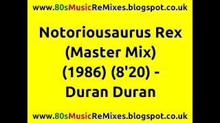 Notoriousaurus Rex (Master Mix) - Duran Duran