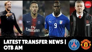 Transfer News | Neymar, Man United, Balotelli, Liverpool | Latest rumours