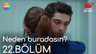 """Aşk Laftan Anlamaz 22.Bölüm   """"Neden buradasın?"""""""