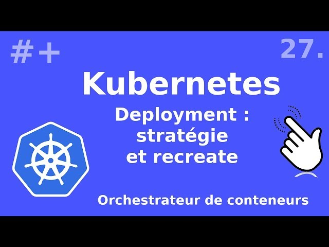 Kubernetes - 27. Deployment : principe et recreate