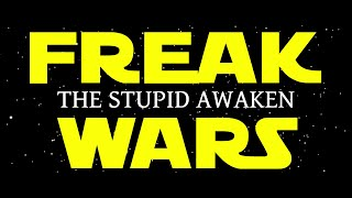 FREAK WARS The stupid awaken