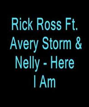 Rick Ross Ft Avery Storm & Nelly  Here I Am