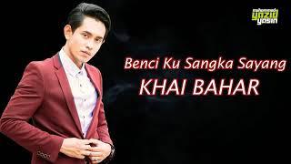 Download Mp3 Khai Bahar - Benci Kusangka Sayang