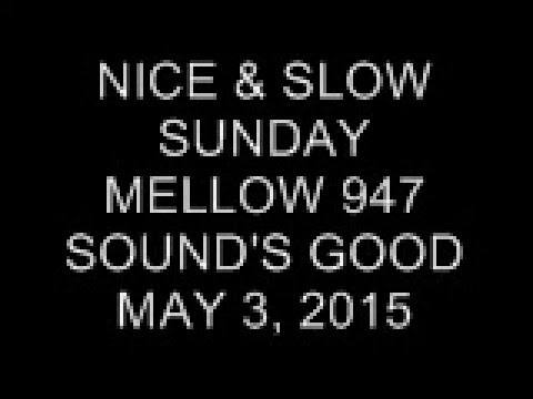 Nice & Slow Sunday on Mellow 947 May 3, 2015 (10-12 MN)