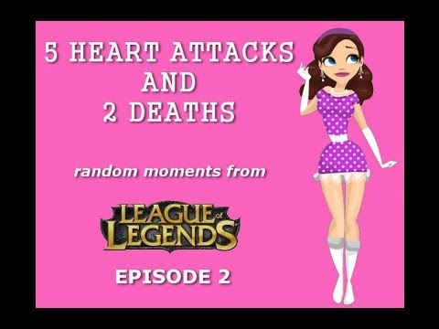 5 Heart Attacks and 2 Deaths : Random Moments from League of Legends [EPISODE 2]