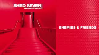 shed seven enemies and friends official audio