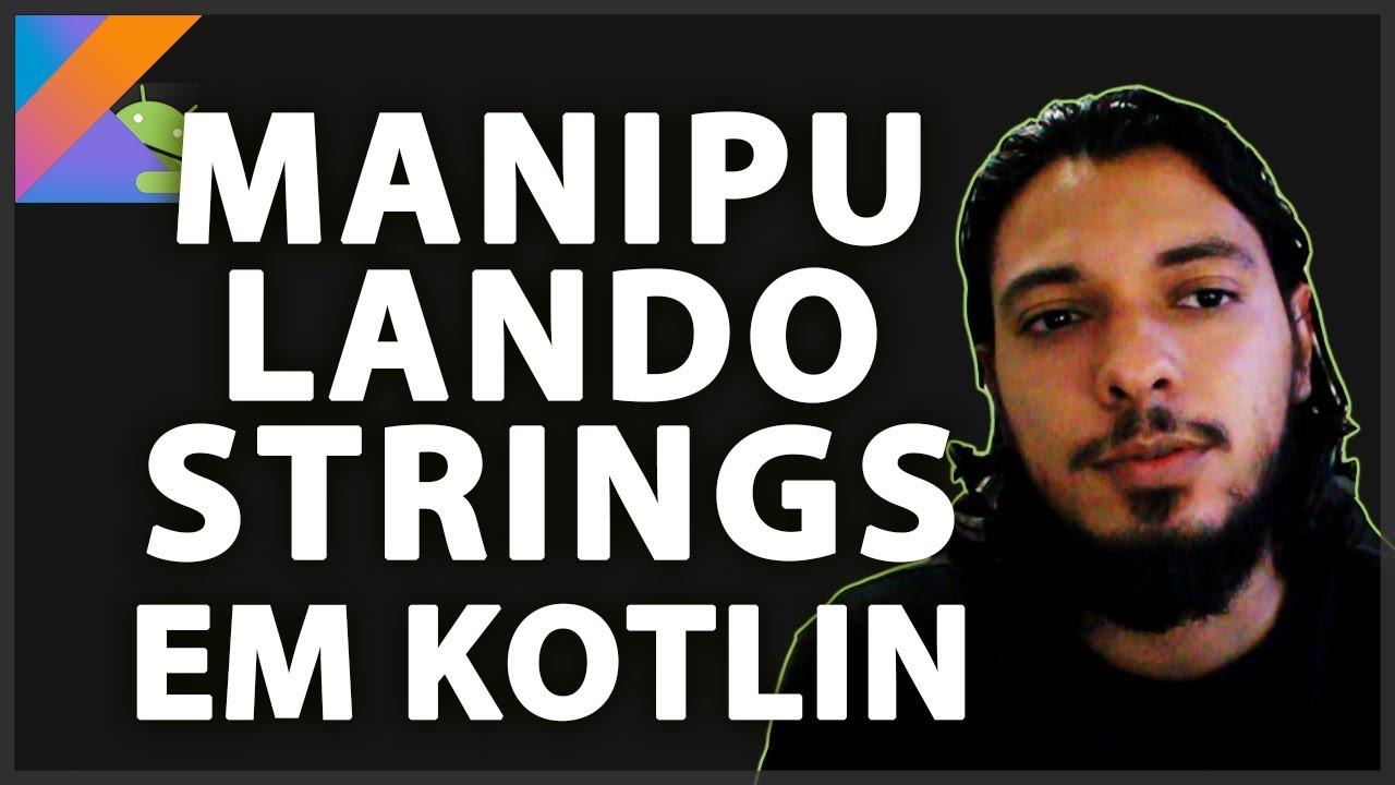 MANIPULANDO STRINGS EM KOTLIN   TIAGO AGUIAR