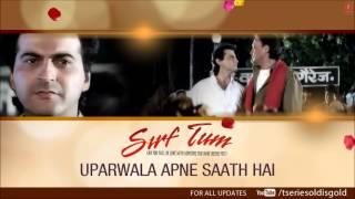 Uparwala Apne Saath Hai Full Song (Audio) | Sirf Tum | Sanjay Kapoor, Jackie Shroff