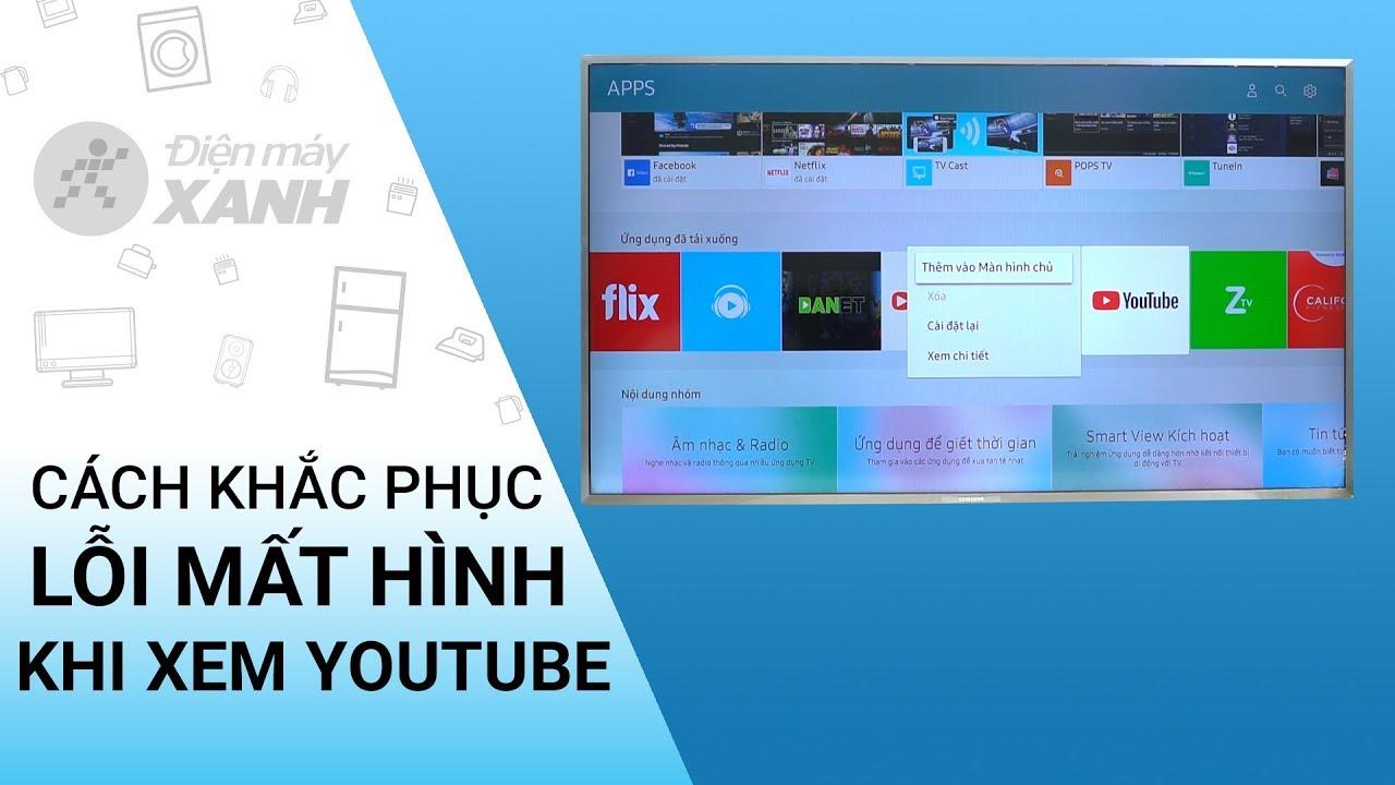 Hướng dẫn khắc phục lỗi không vào được YouTube trên TV Sony, Samsung • Điện máy XANH