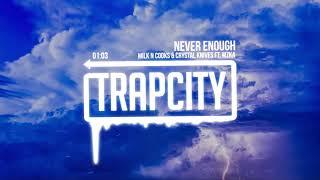 Crystal Knives & Milk N Cooks - Never Enough (ft. MZKA) [Lyrics]