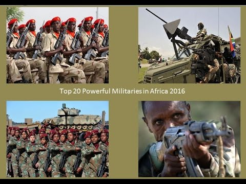 Top 20 Powerful Militaries In Africa 2016-2017