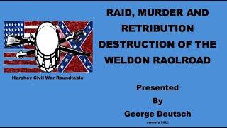 George Deutsch Presents-Raid, Murder and RetributionThe Destruction of the Weldon Railroad, Dec 1864