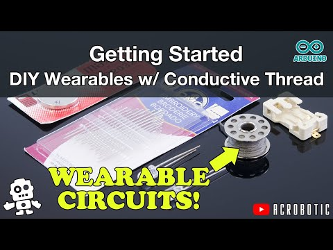 Conductive Thread, Soft Circuits, and Wearables (E-Textiles)