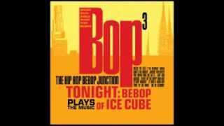 check yo self bop cubed tonight bebop plays the music of ice cube