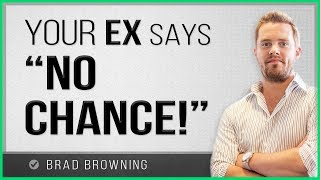 What To Do If Your Ex Says There's NO CHANCE!
