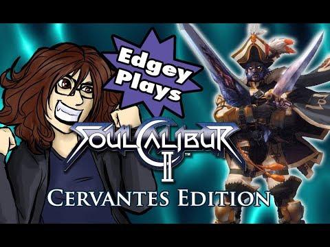 Edgey Plays Soul Calibur II: Cervantes Edition