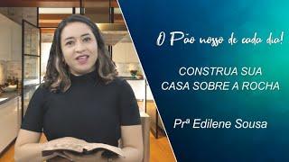 Construa sua casa sobre a rocha - Prª Edilene Sousa - 23-06-2021