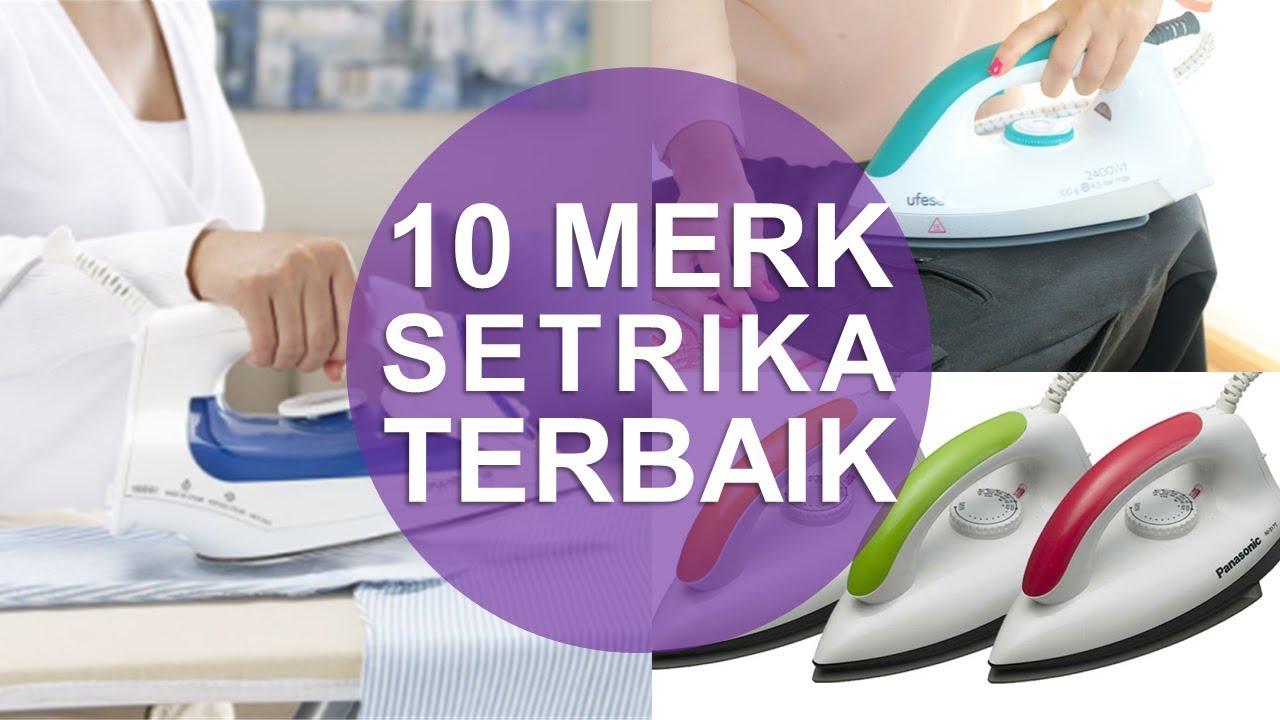 10 MERK SETRIKA TERBAIK KUALITAS BAGUS