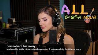 Bossa Nova Songs: Somewhere far away (Bossa Nova Songs with Addie Nicole and LewisLuong)