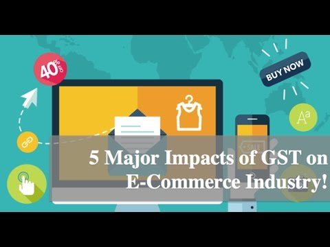 5 major impacts of GST in E commerce industry!