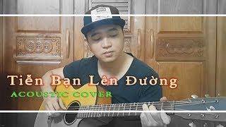 TIỄN BẠN LÊN ĐƯỜNG - LAM TRƯỜNG ( Acoustic Cover ) DANG QUANG