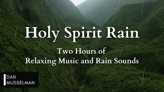 Holy Spirit Rain | Two hours of Relaxing Music, Rain Sounds and Stress Relief