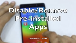 How to Disable/Remove Pre-installed Android apps on Lenovo K3 Note