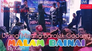 MALAM BAINAI, Elly Kasim. Cover Live, Moury GN, Mr. Buduik, Buyuang Lesek - Live Orgen Tunggal.