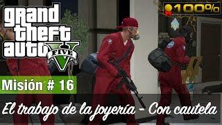 Grand Theft Auto 5 - Misión #16 - El trabajo de la joyería / Con cautela (Medalla de Oro / 100%)