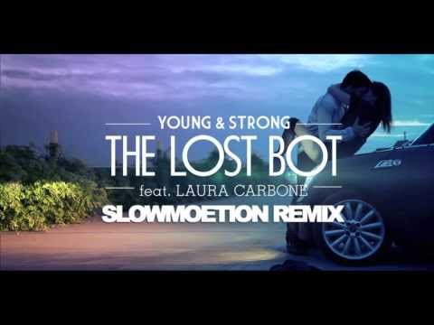 The Lost Bot Feat. Laura Carbone - Young And Strong (Slowmoetion Remix)