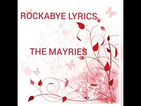 ROCKABYE LYRICS- THE MAYRIES VERSION