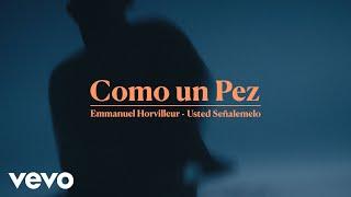 Emmanuel Horvilleur - Como un Pez (Official Video) ft. Usted Señalemelo