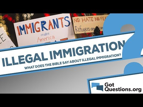 What does the Bible say about illegal immigration? | GotQuestions org