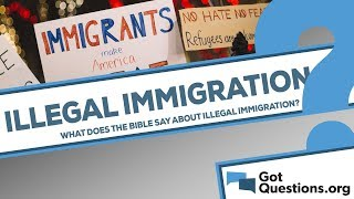 What does the Bible say about illegal immigration?